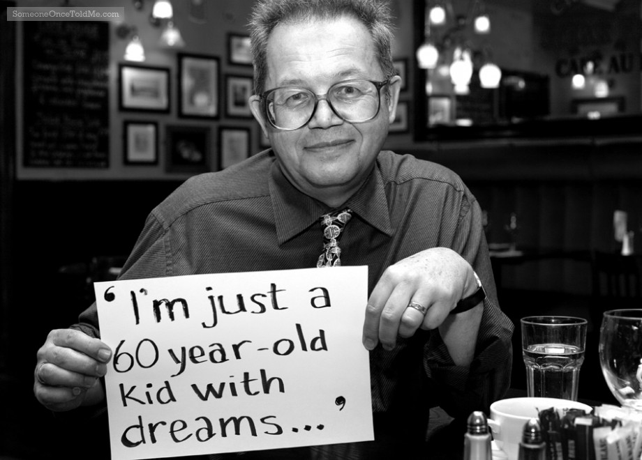 I'm Just A 60-Year-Old Kid With Dreams...