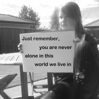 Just Remember, You Are Never Alone In This World We Live In