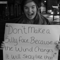Don't Make A Silly Face, Because If The Wind Changes It Will Stay LikeThat!