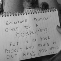 Everytime Someone Gives You A Compliment Put It In Your Pocket And Bring It Out When You Need It!