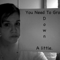 You Need To Grow Down A Little
