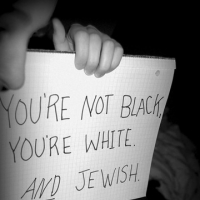 You're Not Black, You're White. And Jewish