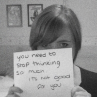 You Need To Stop Thinking So Much. It's Not Good For You.