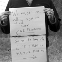 We Must Be Willing To Get Rid Of The Life We Planned So As To Have The Life That Is Waiting For Us